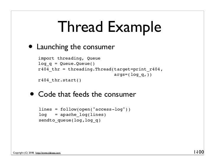 Thread Example              • Launching the consumer                      import threading, Queue                      log...