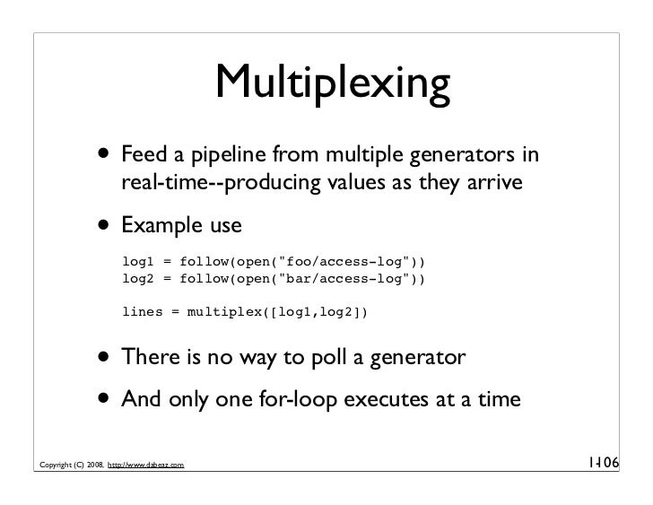 Multiplexing                • Feed a pipeline from multiple generators in                        real-time--producing valu...