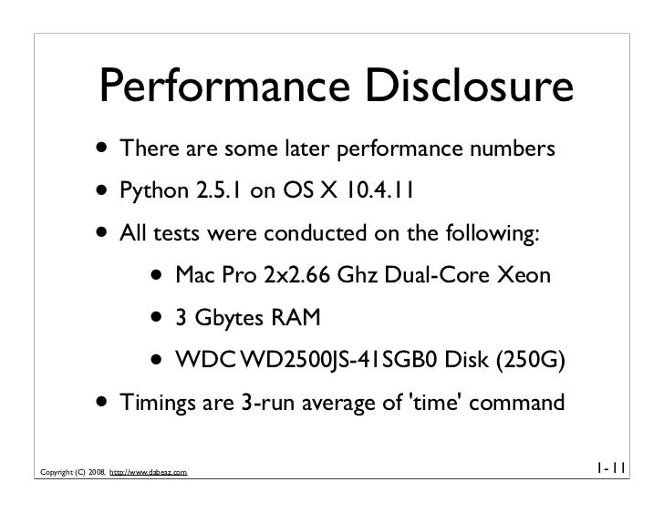 Performance Disclosure               • There are some later performance numbers               • Python 2.5.1 on OS X 10.4....
