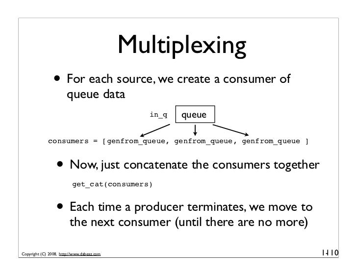 Multiplexing                 • For each source, we create a consumer of                        queue data                 ...