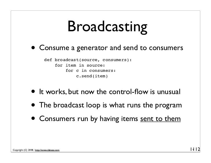 Broadcasting                • Consume a generator and send to consumers                            def broadcast(source, c...