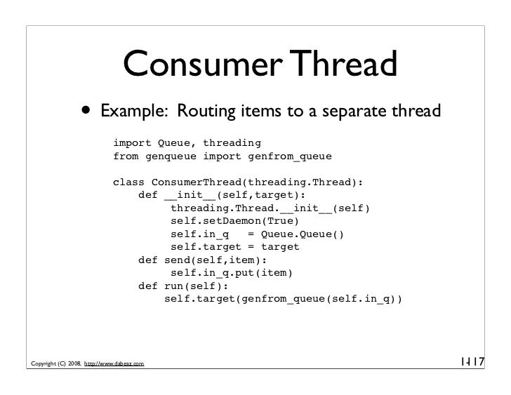 Consumer Thread                  • Example: Routing items to a separate thread                              import Queue, ...