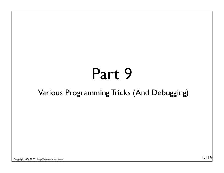 Part 9                     Various Programming Tricks (And Debugging)     Copyright (C) 2008, http://www.dabeaz.com       ...