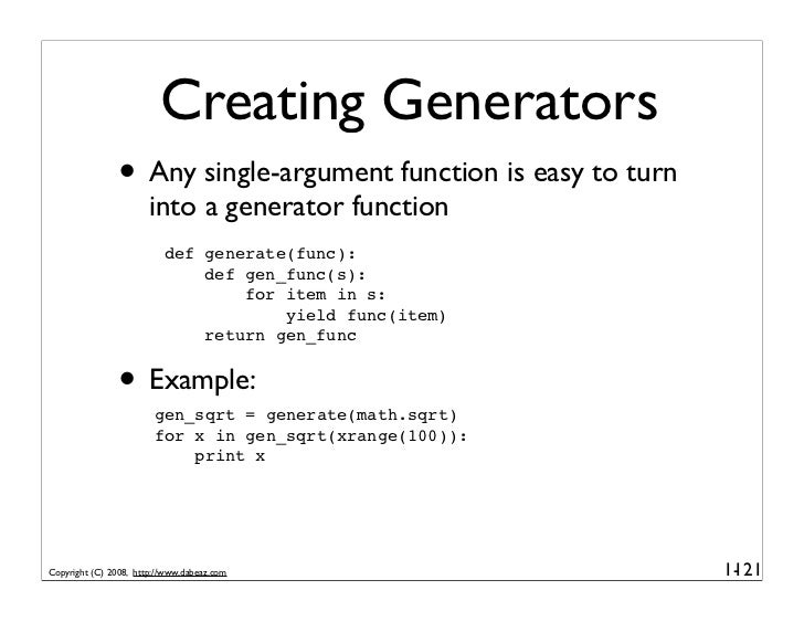 Creating Generators                • Any single-argument function is easy to turn                        into a generator ...
