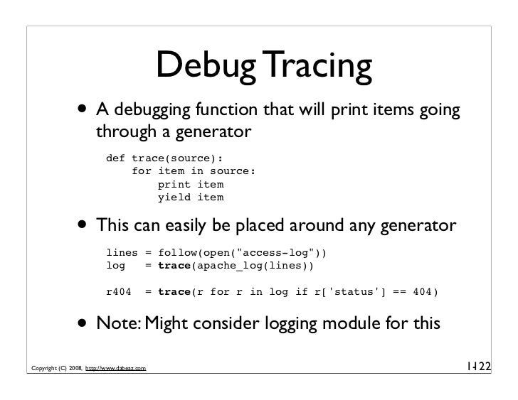 Debug Tracing                • A debugging function that will print items going                        through a generator...