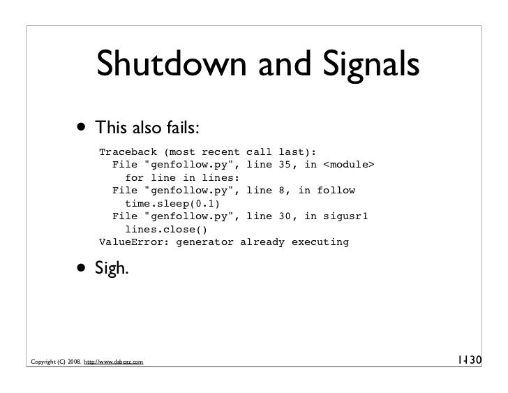 Shutdown and Signals                 • This also fails:                          Traceback (most recent call last):       ...