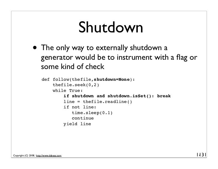 Shutdown                 • The only way to externally shutdown a                        generator would be to instrument w...