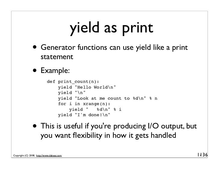 yield as print                • Generator functions can use yield like a print                        statement           ...