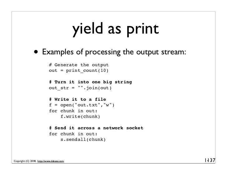 yield as print                • Examples of processing the output stream:                             # Generate the outpu...