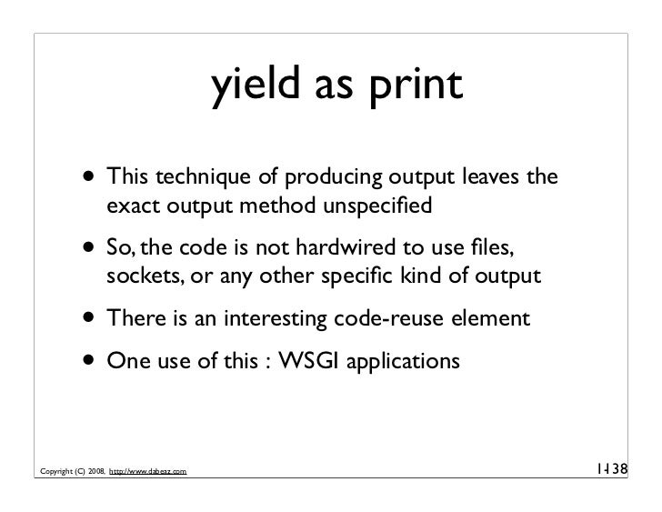 yield as print            • This technique of producing output leaves the                   exact output method unspecified...