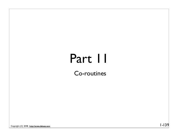 Part 11                                             Co-routines     Copyright (C) 2008, http://www.dabeaz.com             ...