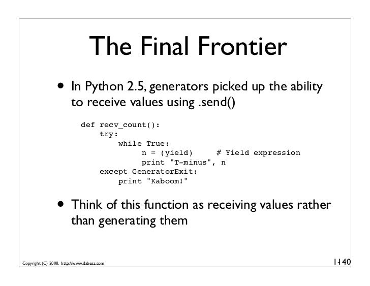 The Final Frontier                  • In Python 2.5, generators picked up the ability                         to receive v...