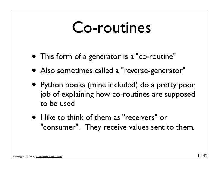 """Co-routines                • This form of a generator is a """"co-routine""""                • Also sometimes called a """"reverse-..."""