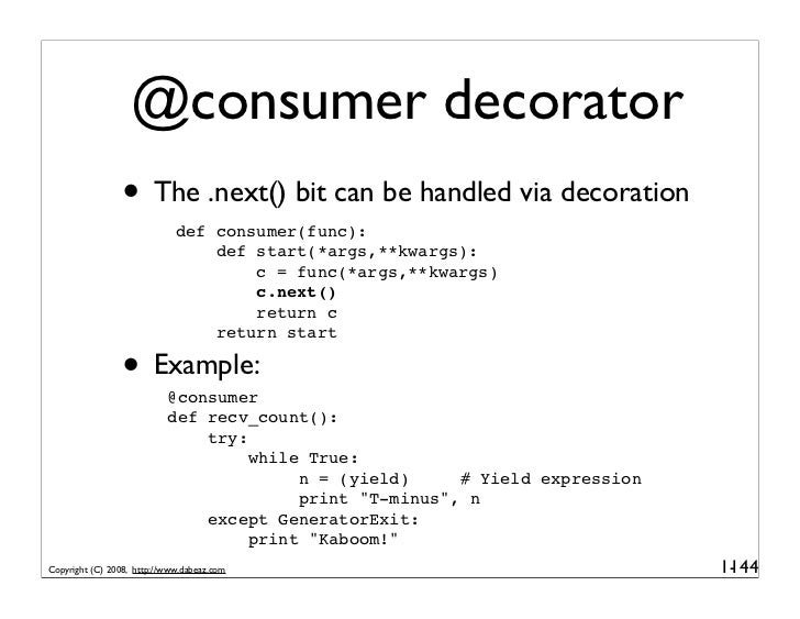 @consumer decorator                  • The .next() bit can be handled via decoration                              def cons...