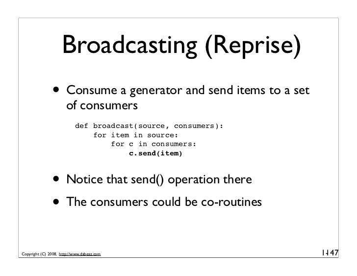 Broadcasting (Reprise)                • Consume a generator and send items to a set                        of consumers   ...