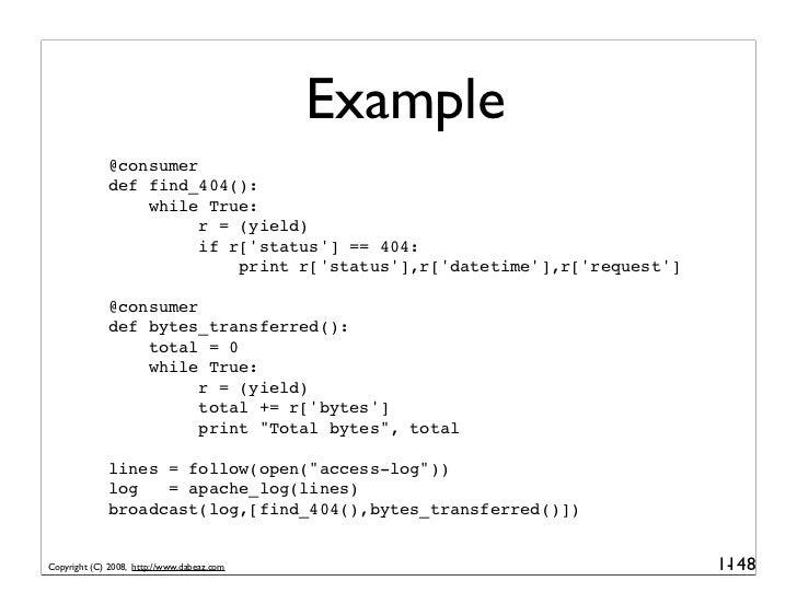 Example               @consumer               def find_404():                   while True:                         r = (y...
