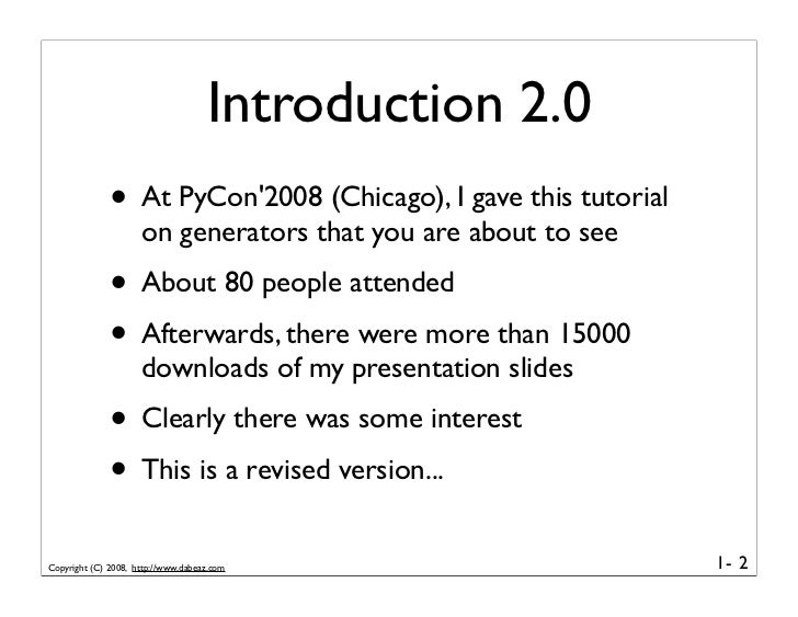 Introduction 2.0               • At PyCon'2008 (Chicago), I gave this tutorial                      on generators that you...
