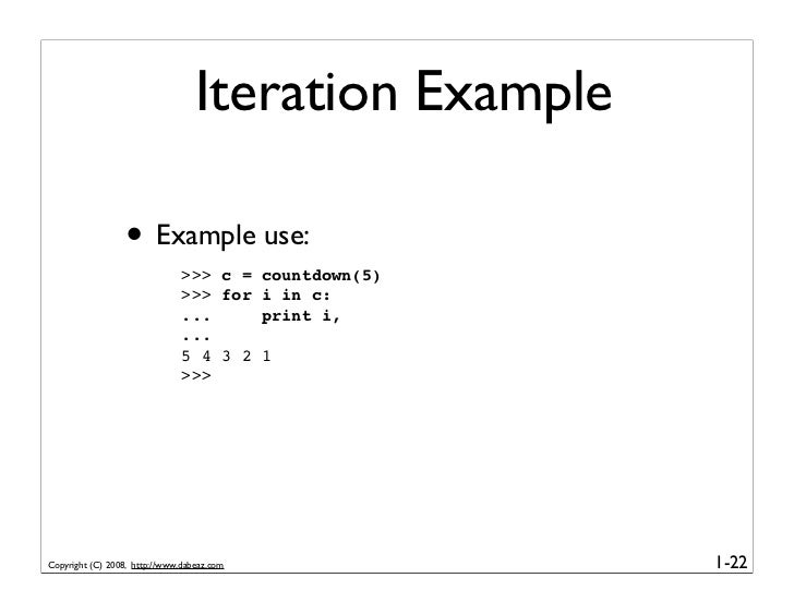 Iteration Example                    • Example use:                                >>> c =      countdown(5)              ...
