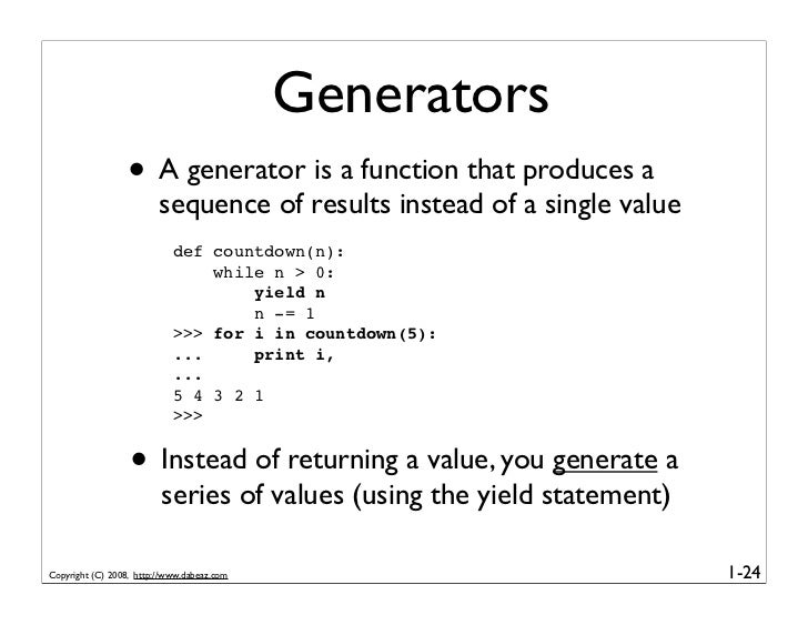 Generators                   • A generator is a function that produces a                          sequence of results inst...