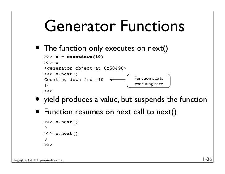 Generator Functions                  • The function only executes on next()                          >>> x = countdown(10)...