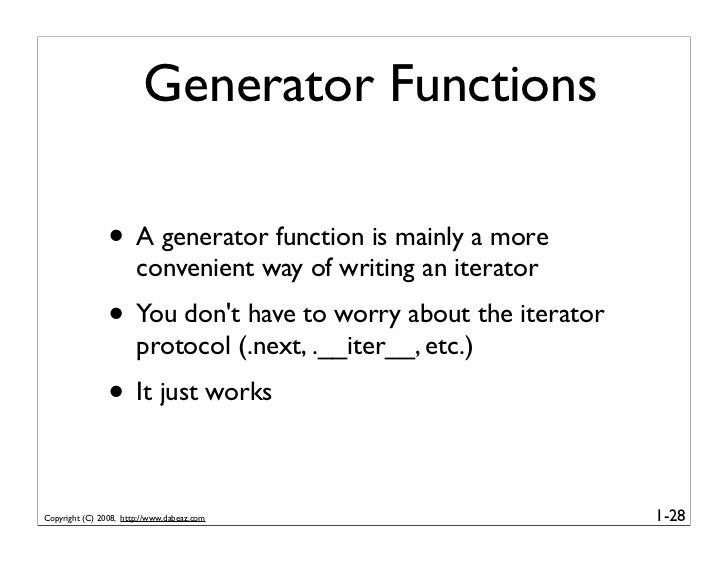 Generator Functions                  • A generator function is mainly a more                        convenient way of writ...
