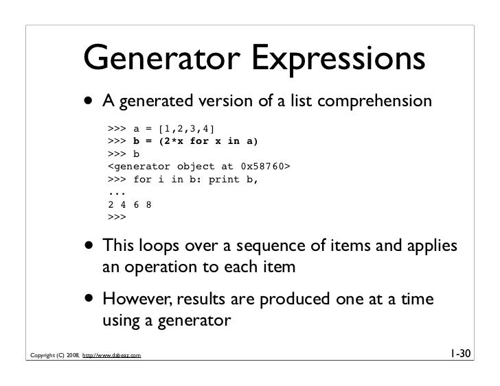 Generator Expressions                    • A generated version of a list comprehension                             >>> a =...
