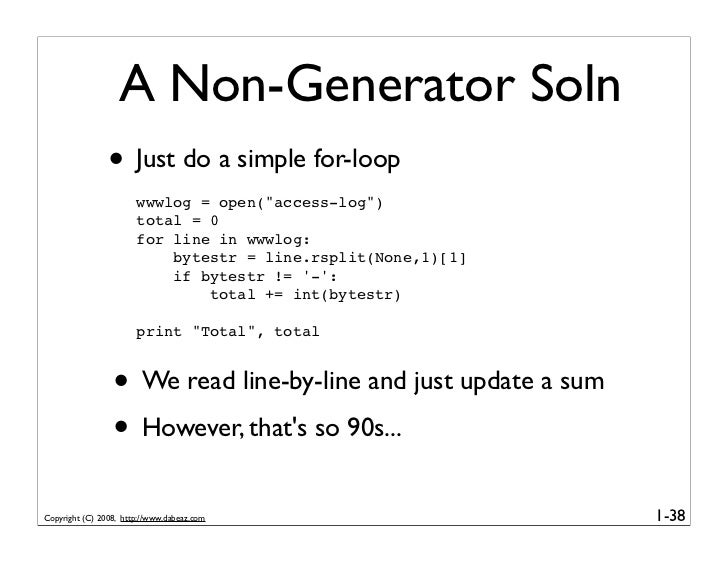 """A Non-Generator Soln                 • Just do a simple for-loop                        wwwlog = open(""""access-log"""")       ..."""