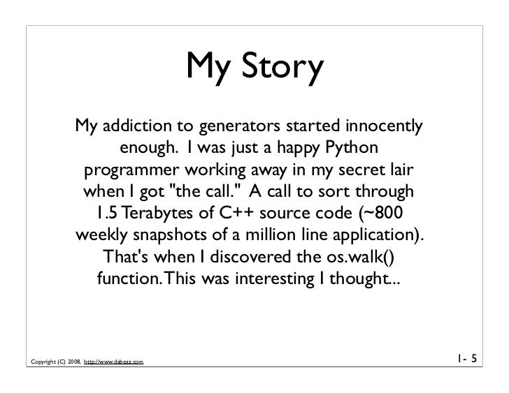 My Story                 My addiction to generators started innocently                       enough. I was just a happy Py...
