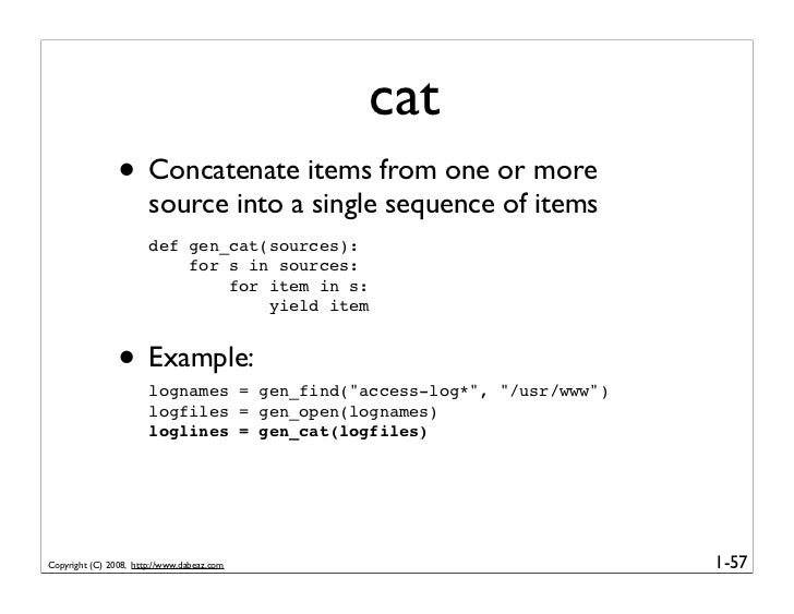 cat                 • Concatenate items from one or more                        source into a single sequence of items    ...