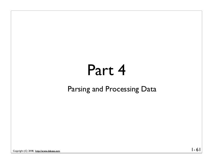Part 4                                             Parsing and Processing Data     Copyright (C) 2008, http://www.dabeaz.c...