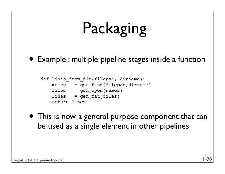 Packaging             • Example : multiple pipeline stages inside a function                       def lines_from_dir(file...