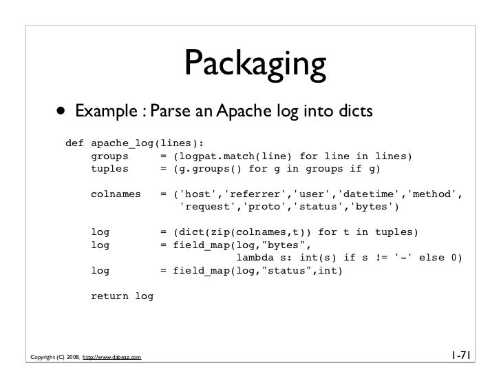 Packaging          • Example : Parse an Apache log into dicts              def apache_log(lines):                  groups ...