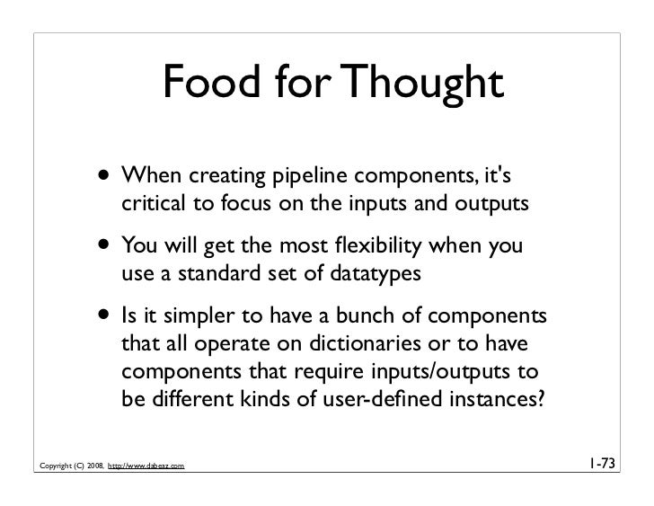 Food for Thought                • When creating pipeline components, it's                        critical to focus on the ...