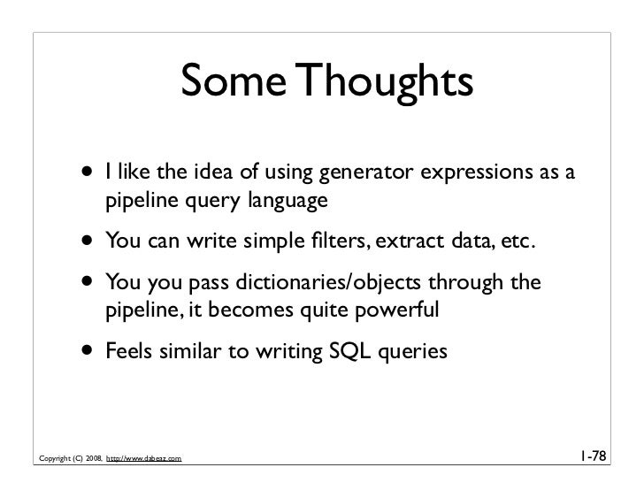 Some Thoughts            • I like the idea of using generator expressions as a                    pipeline query language ...