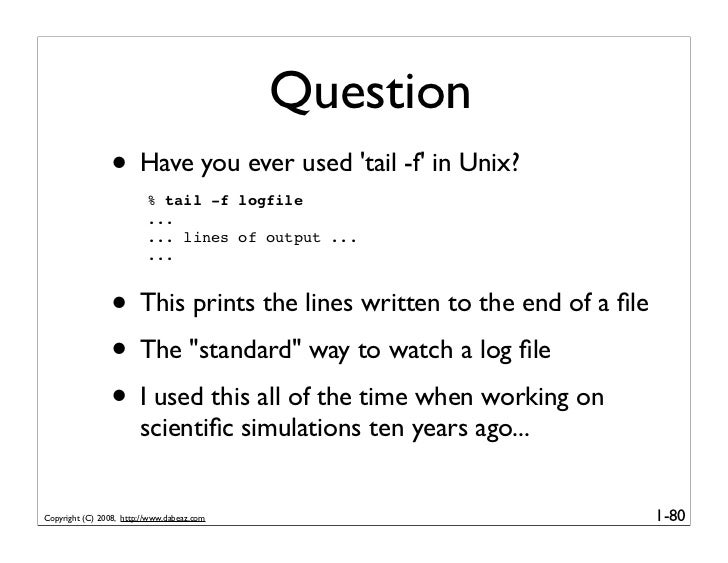 Question                  • Have you ever used 'tail -f' in Unix?                           % tail -f logfile             ...