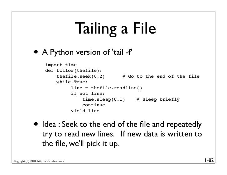Tailing a File                • A Python version of 'tail -f'                          import time                        ...