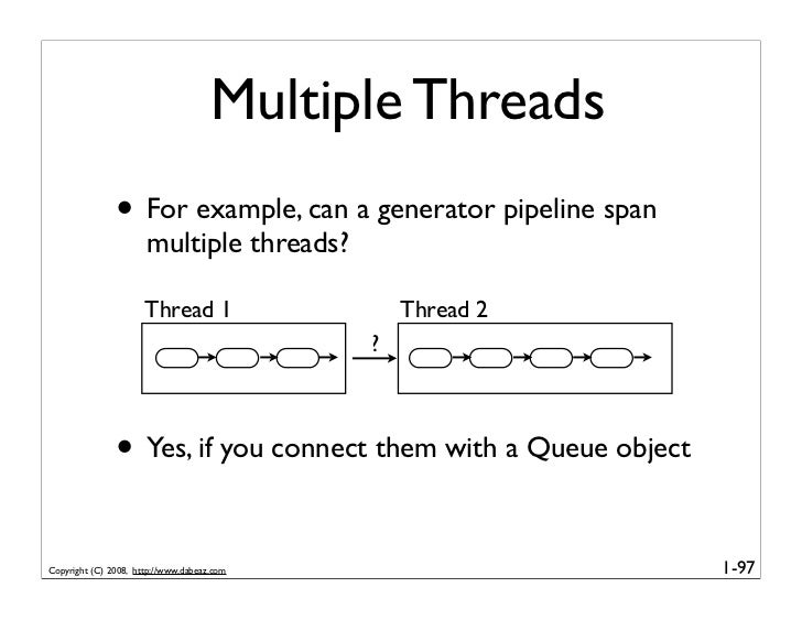 Multiple Threads                • For example, can a generator pipeline span                       multiple threads?      ...