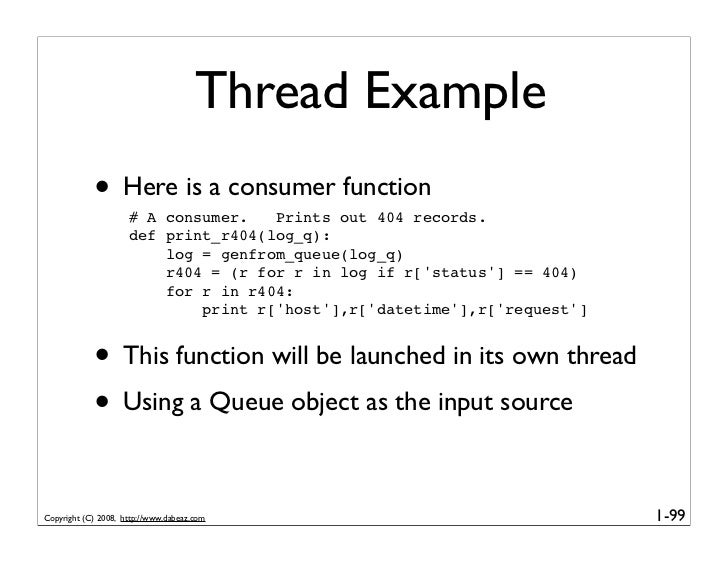 Thread Example             • Here is a consumer function                      # A consumer.   Prints out 404 records.     ...