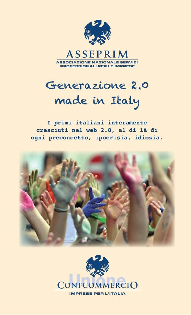 Generazione 2.0     made in Italy     I primi italiani interamente  cresciuti nel web 2.0, al di là diogni preconcetto, ip...