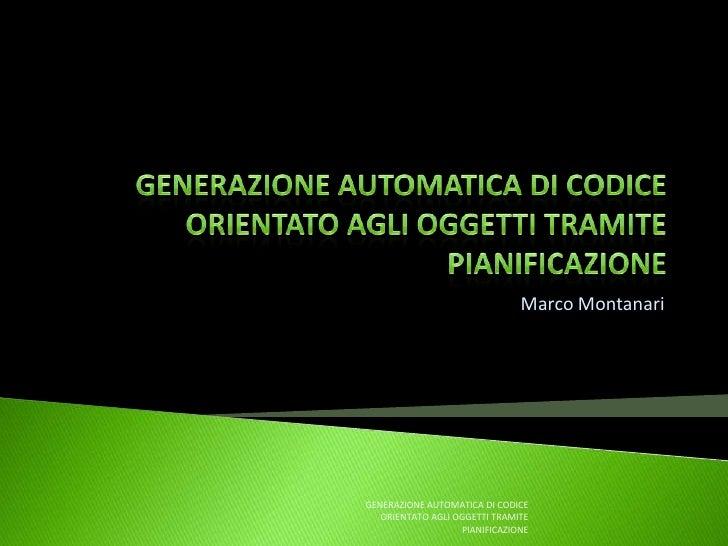 Marco Montanari     GENERAZIONE AUTOMATICA DI CODICE    ORIENTATO AGLI OGGETTI TRAMITE                    PIANIFICAZIONE