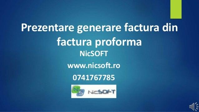 Prezentare generare factura din factura proforma NicSOFT www.nicsoft.ro 0741767785