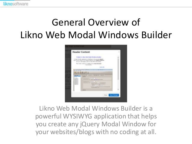 General Overview of Likno Web Modal Windows Builder Likno Web Modal Windows Builder is a powerful WYSIWYG application that...