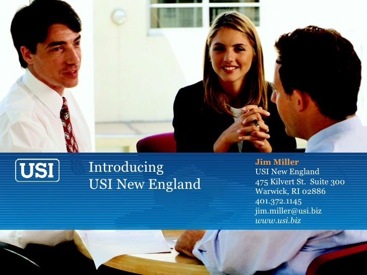 Introducing  USI New England Jim Miller USI New England 475 Kilvert St.  Suite 300 Warwick, RI 02886 401.372.1145 [email_a...