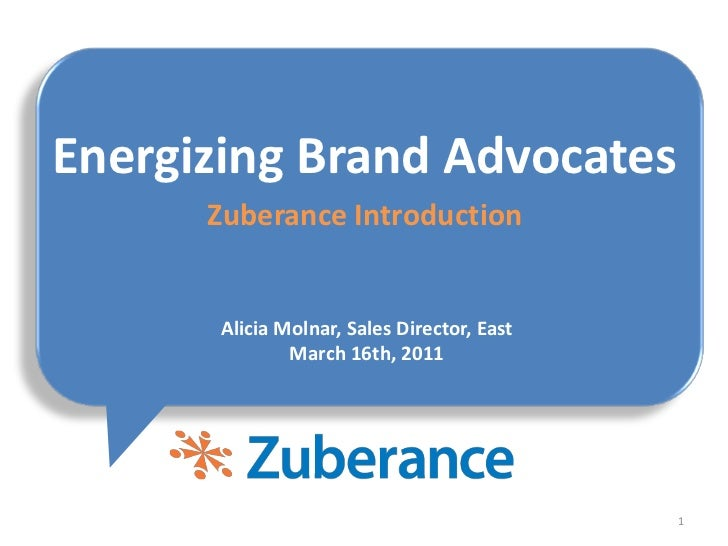 1<br />Alicia Molnar, Sales Director, East<br />March 16th, 2011<br />Energizing Brand Advocates<br />ZuberanceIntroductio...