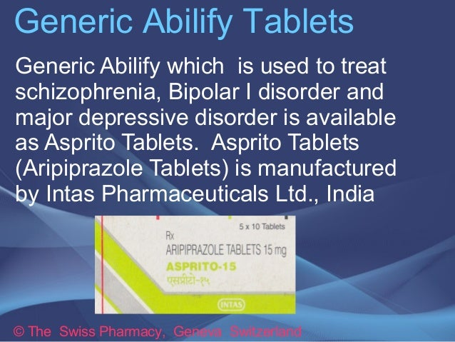 Generic Abilify Tablets  Generic Abilify which is used to treat  schizophrenia, Bipolar I disorder and  major depressive d...