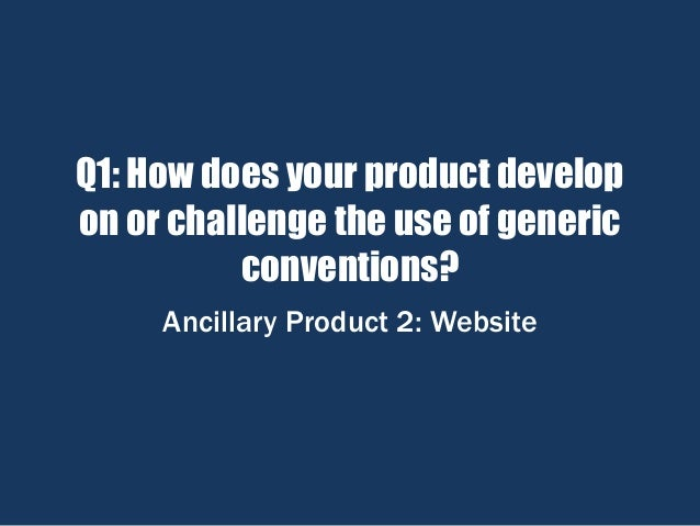 Q1: How does your product develop on or challenge the use of generic conventions? Ancillary Product 2: Website