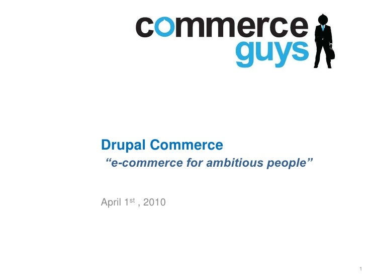"Drupal Commerce""e-commerce for ambitious people""<br />April 1st, 2010<br />1<br />"