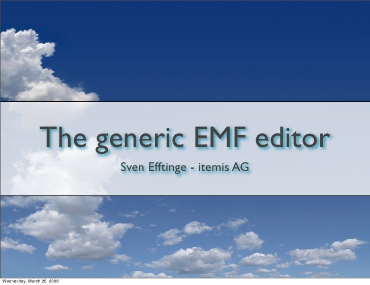 The generic EMF editor                             Sven Efftinge - itemis AG     Wednesday, March 25, 2009