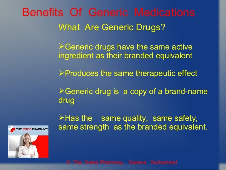 Benefits Of Generic Medications      What Are Generic Drugs?      Generic drugs have the same active      ingredient as t...