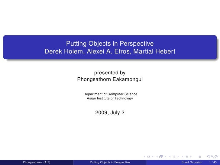 Putting Objects in Perspective               Derek Hoiem, Alexei A. Efros, Martial Hebert                                 ...